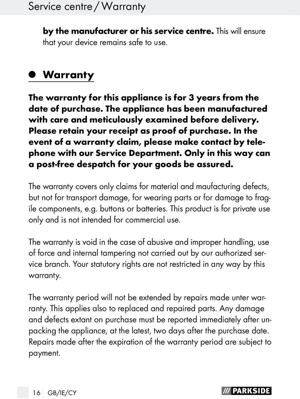 Please retain your receipt as proof of purchase. In the event of a warranty claim, please make contact by telephone with our Service Department.