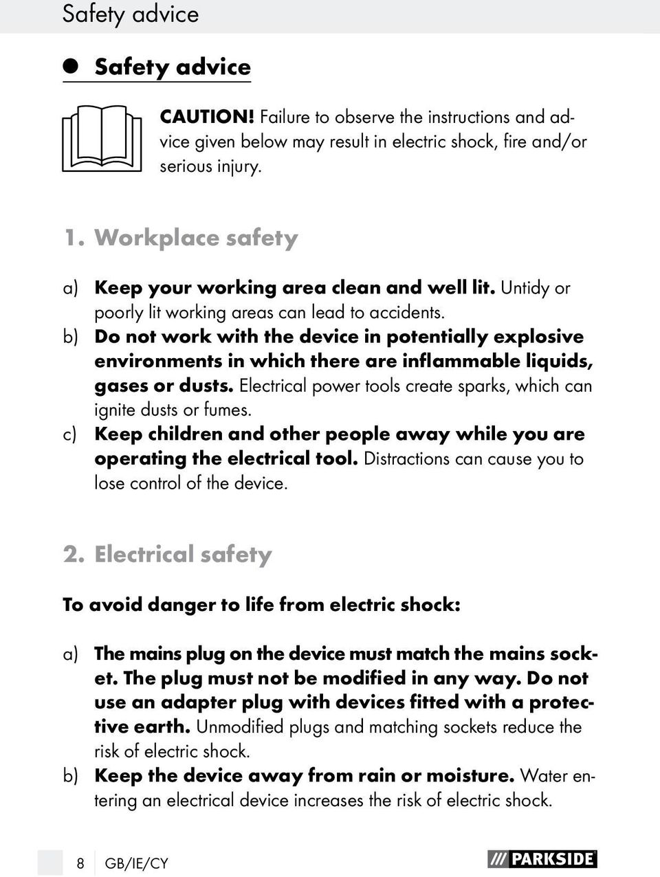 b) Do not work with the device in potentially explosive environments in which there are inflammable liquids, gases or dusts. Electrical power tools create sparks, which can ignite dusts or fumes.