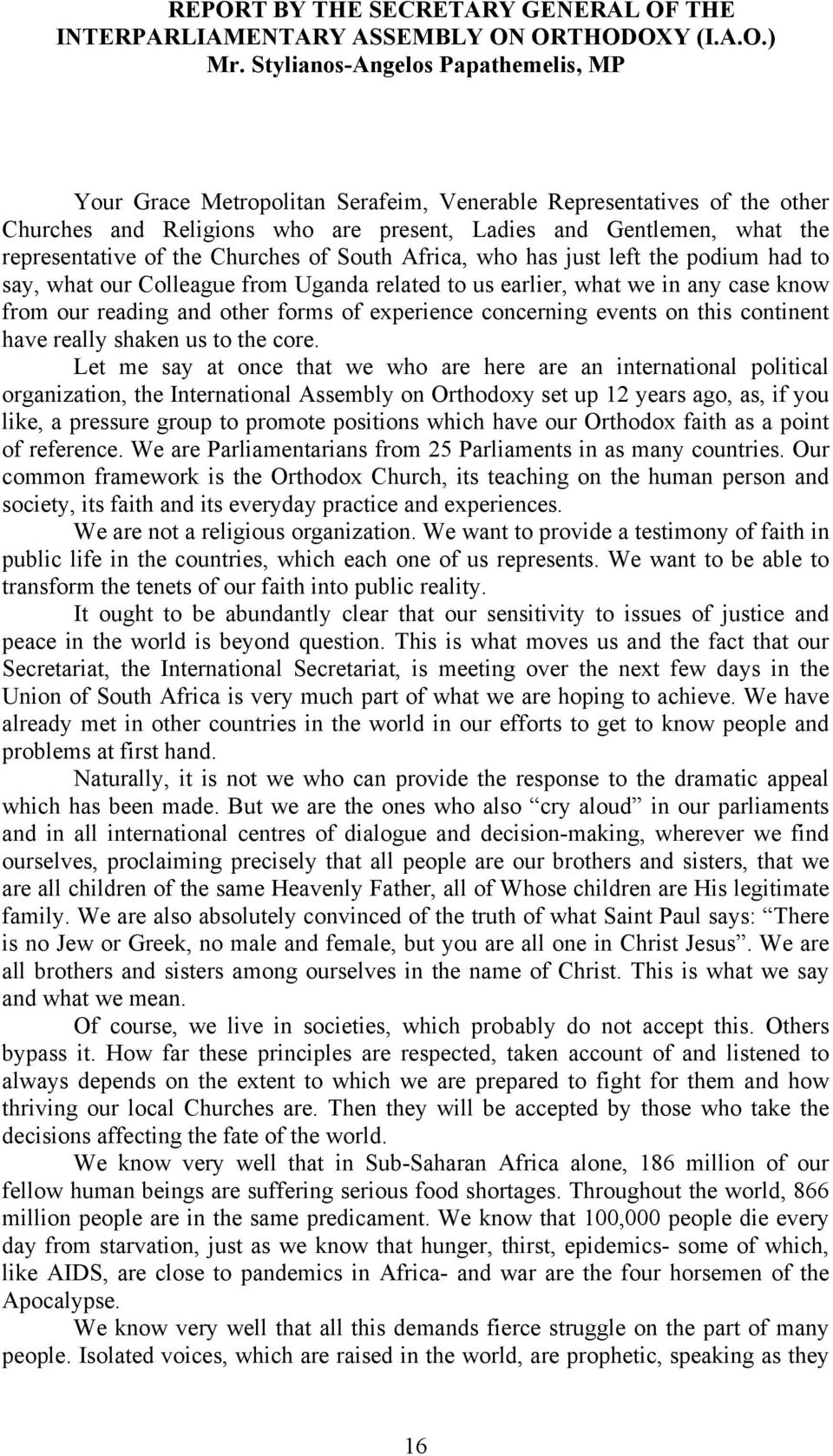the Churches of South Africa, who has just left the podium had to say, what our Colleague from Uganda related to us earlier, what we in any case know from our reading and other forms of experience