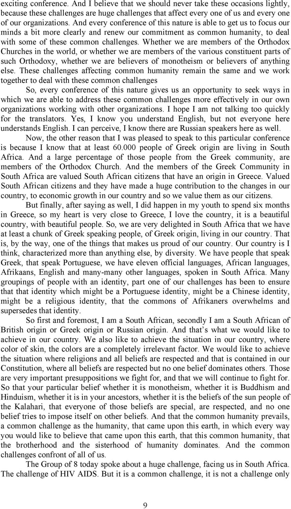Whether we are members of the Orthodox Churches in the world, or whether we are members of the various constituent parts of such Orthodoxy, whether we are believers of monotheism or believers of
