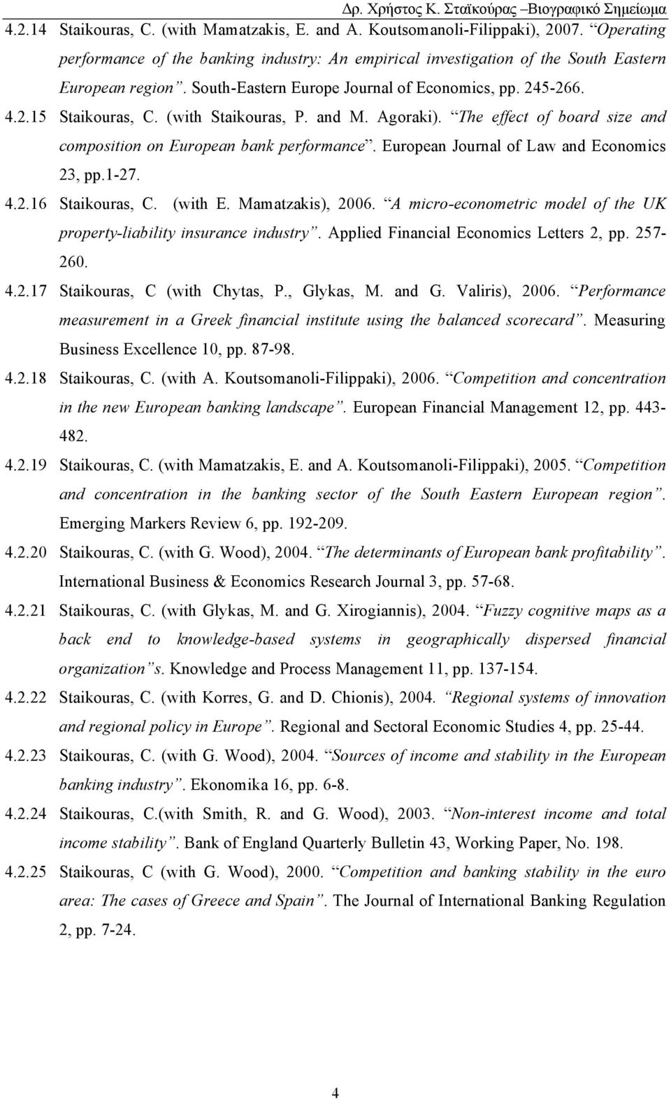 European Journal of Law and Economics 23, pp.1-27. 4.2.16 Staikouras, C. (with E. Mamatzakis), 2006. A micro-econometric model of the UK property-liability insurance industry.