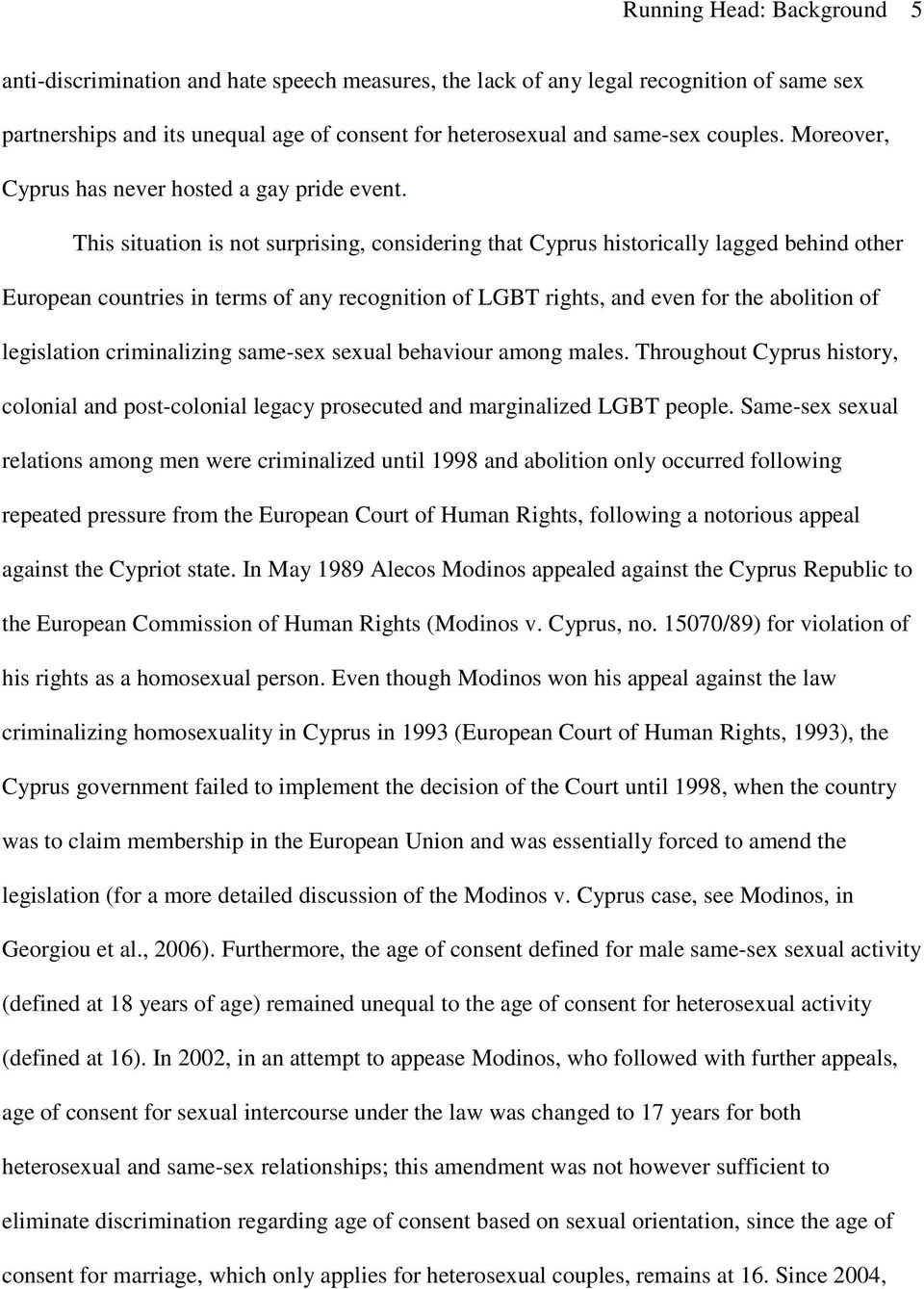 This situation is not surprising, considering that Cyprus historically lagged behind other European countries in terms of any recognition of LGBT rights, and even for the abolition of legislation