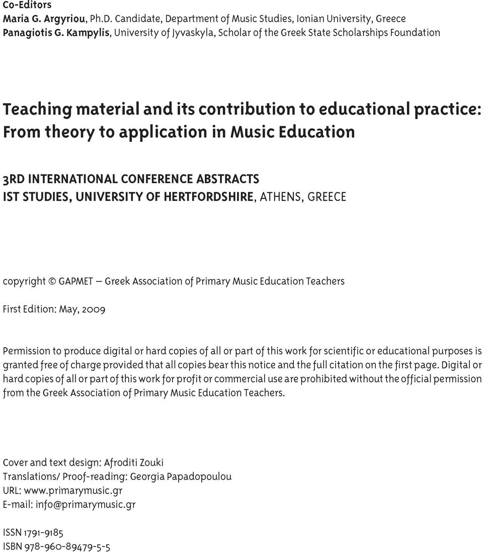 INTERNATIONAL CONFERENCE ABSTRACTS IST STUDIES, UNIVERSITY OF HERTFORDSHIRE, ATHENS, GREECE copyright GAPMET Greek Association of Primary Music Education Teachers First Edition: Μay, 2009 Permission