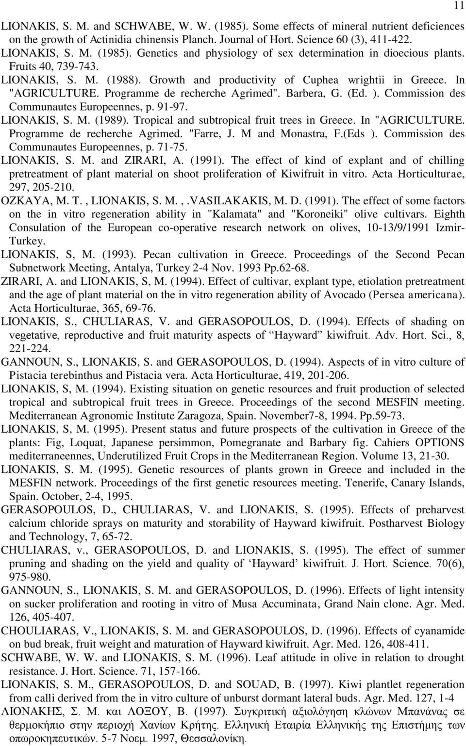 "Commission des Communautes Europeennes, p. 91-97. LIONAKIS, S. M. (1989). Tropical and subtropical fruit trees in Greece. In ""AGRICULTURE. Programme de recherche Agrimed. ""Farre, J. M and Monastra, F."