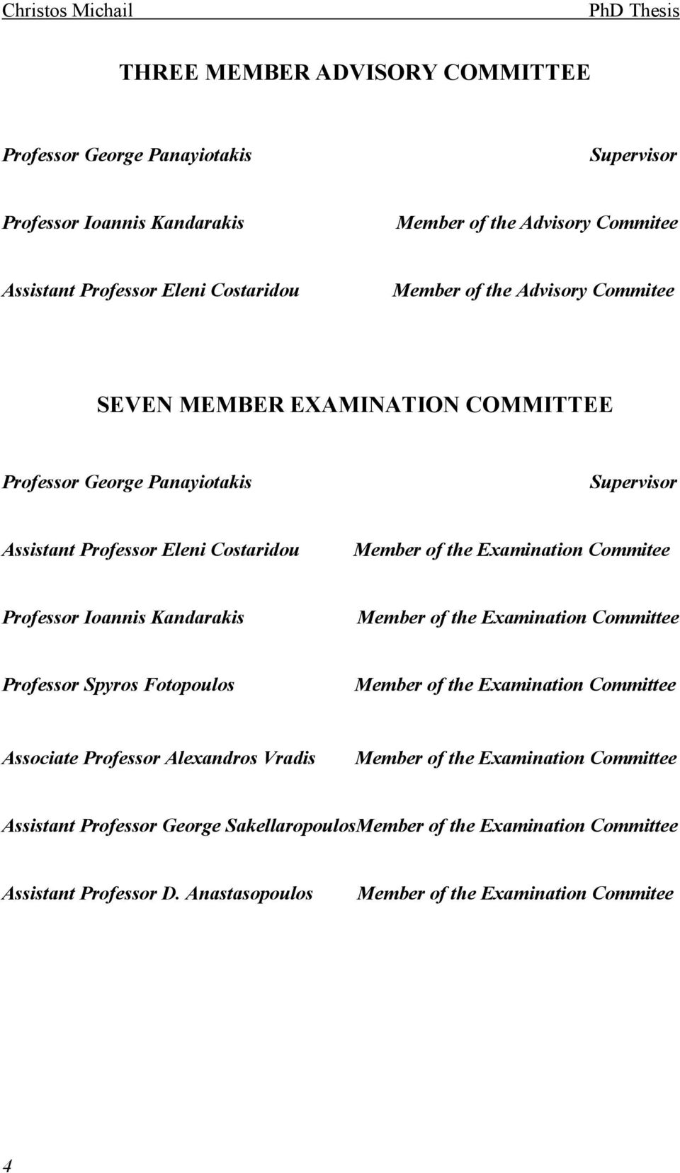 Examination Commitee Professor Ioannis Kandarakis Member of the Examination Committee Professor Spyros Fotopoulos Member of the Examination Committee Associate Professor