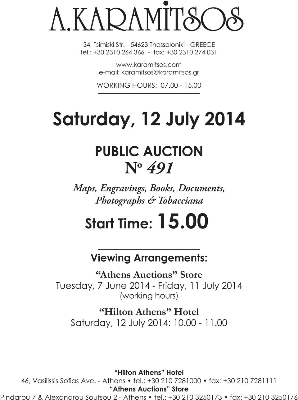00 Viewing Arrangements: Athens Auctions Store Tuesday, 7 June 2014 - Friday, 11 July 2014 (working hours) Hilton Athens Hotel Saturday, 12 July 2014: 10.00-11.