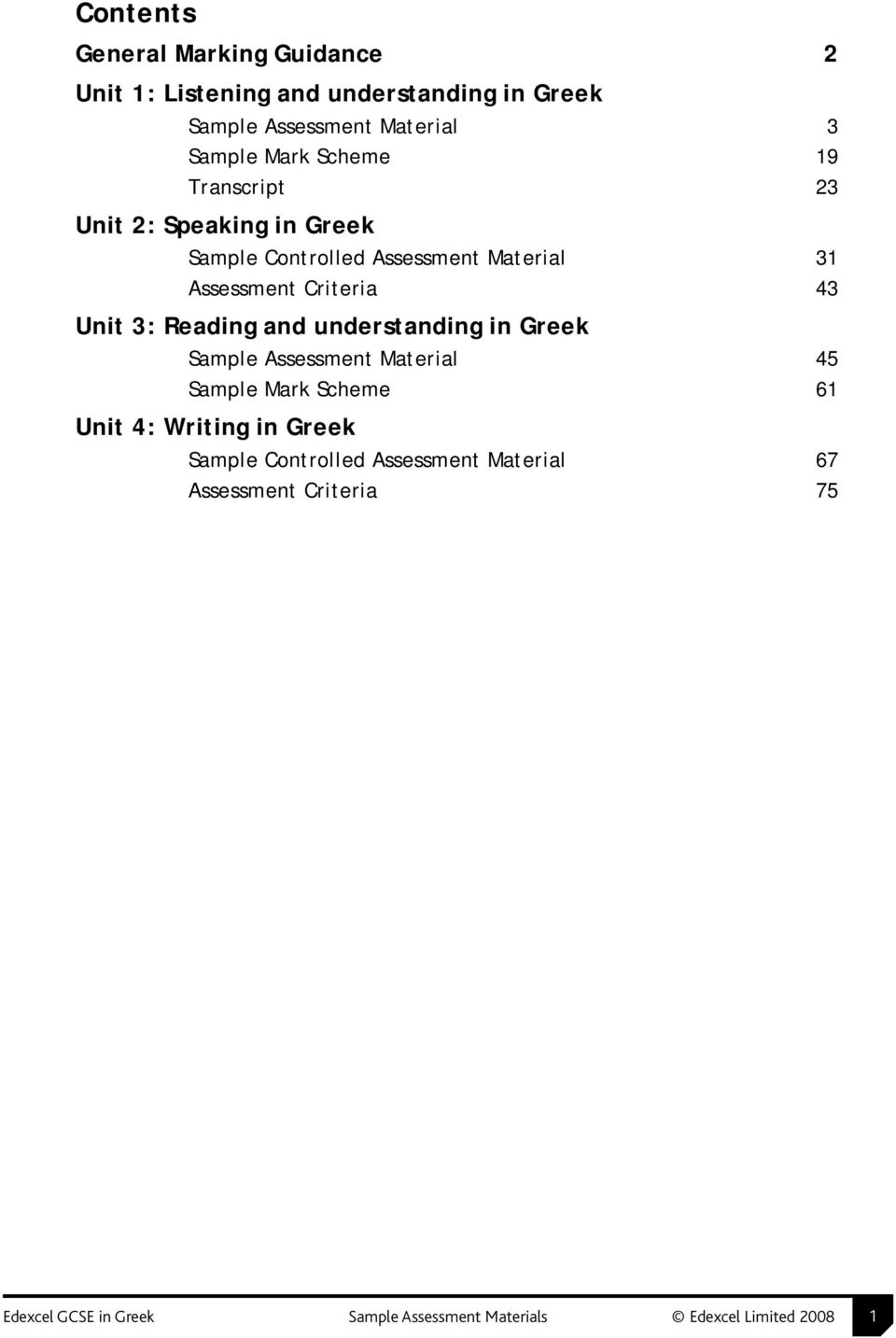 Reading and understanding in Greek Sample Assessment Material 45 Sample Scheme 61 Unit 4: Writing in Greek Sample