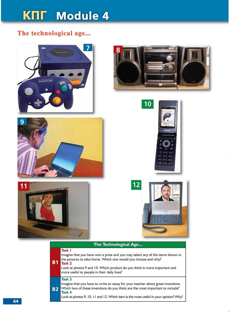 Task 2 Look at photos 9 and 10. Which product do you think is more important and more useful to people in their daily lives?