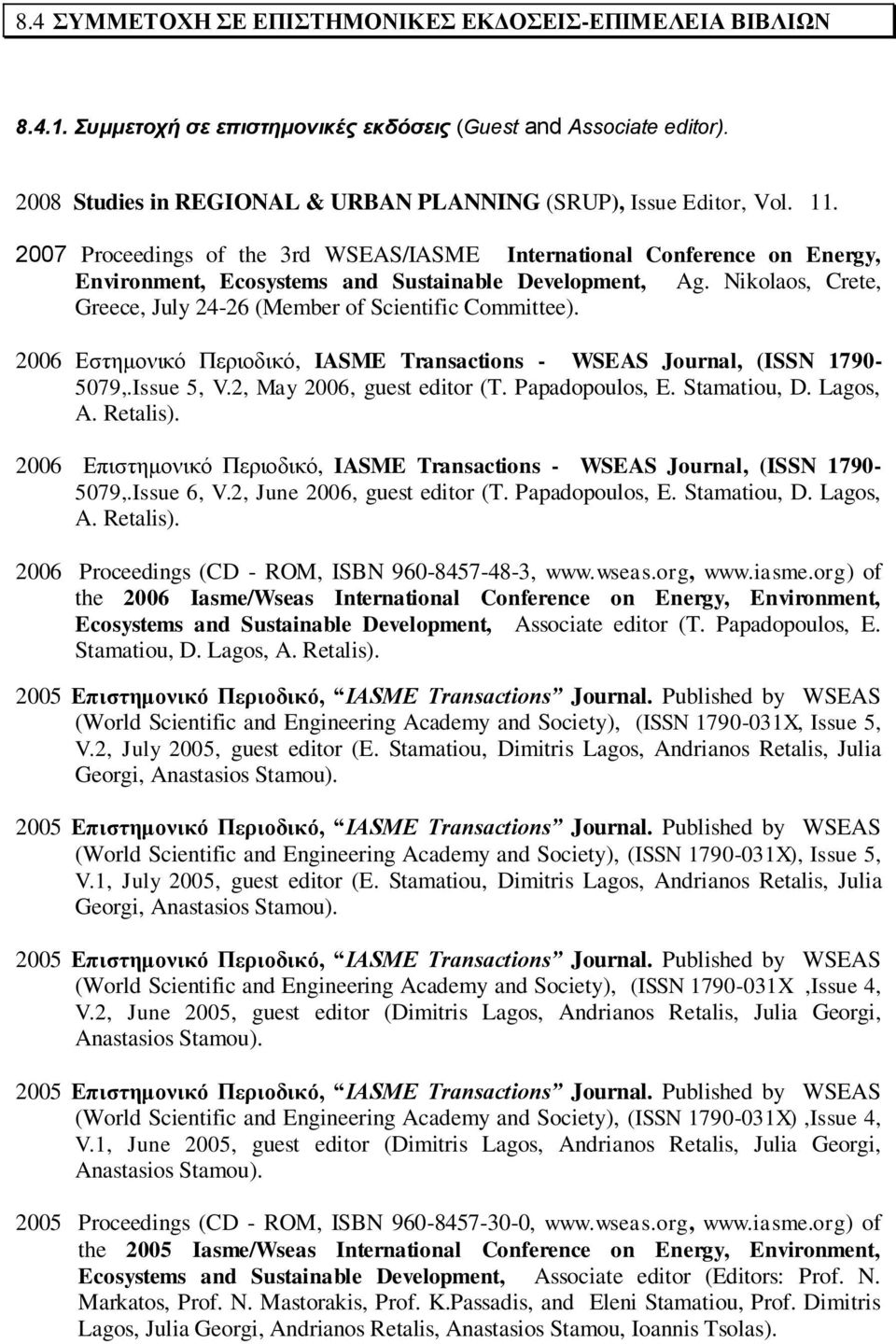 Nikolaos, Crete, Greece, July 24-26 (Member of Scientific Committee). 2006 Δζηεκνληθφ Πεξηνδηθφ, IASME Transactions - WSEAS Journal, (ISSN 1790-5079,.Issue 5, V.2, May 2006, guest editor (T.