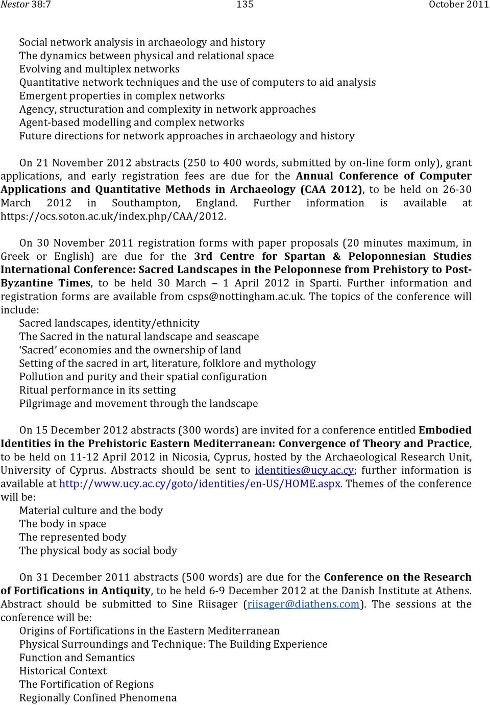 for network approaches in archaeology and history On 21 November 2012 abstracts (250 to 400 words, submitted by on- line form only), grant applications, and early registration fees are due for the