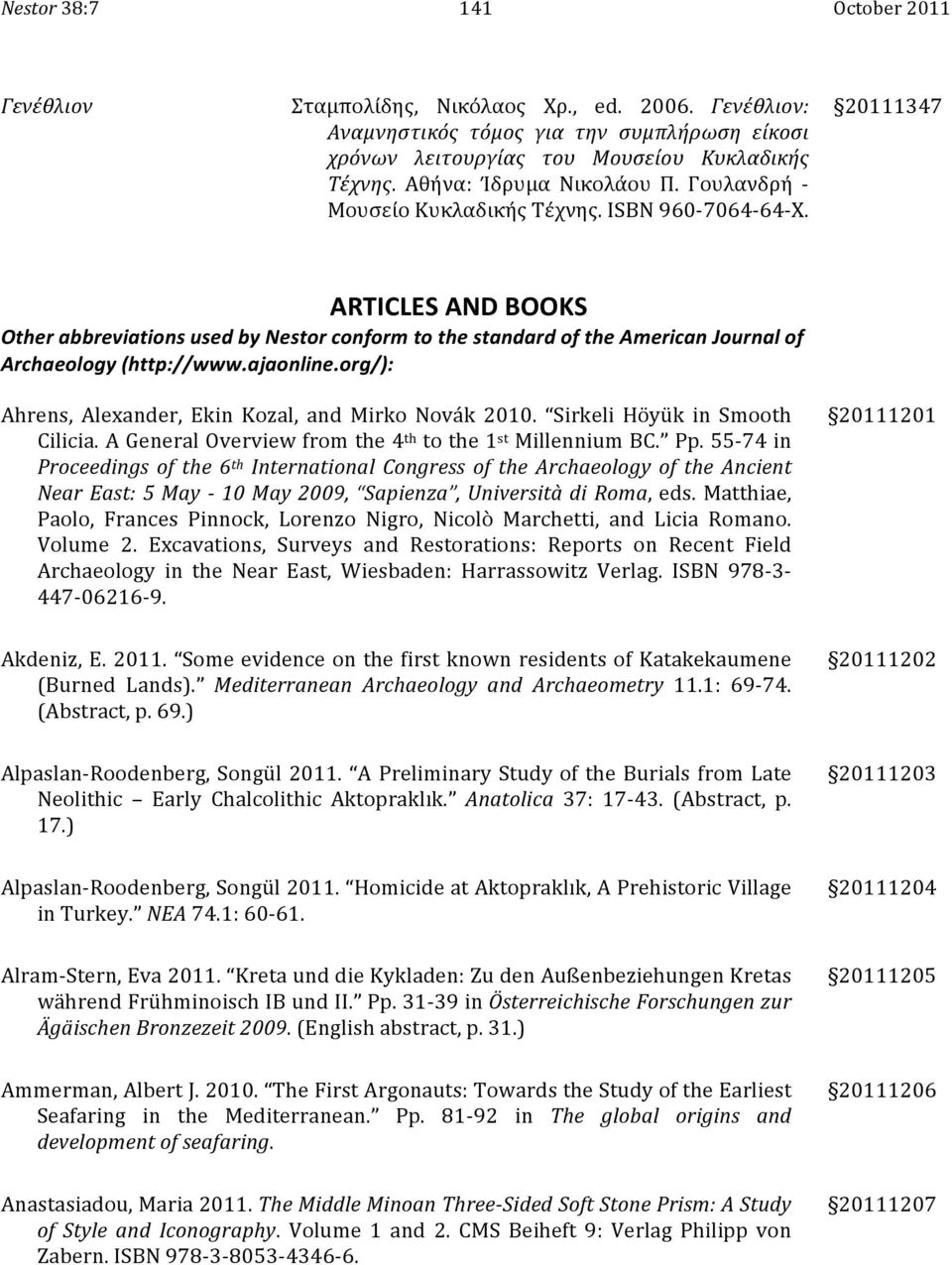 20111347 ARTICLES AND BOOKS Other abbreviations used by Nestor conform to the standard of the American Journal of Archaeology (http://www.ajaonline.