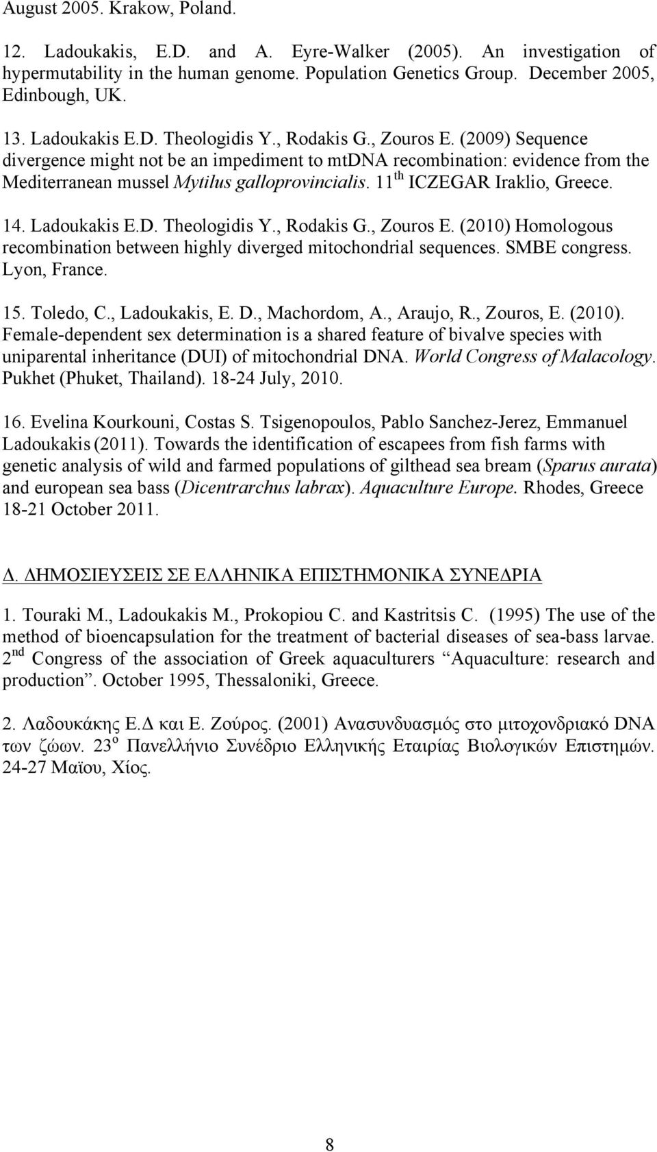 11 th ICZEGAR Iraklio, Greece. 14. Ladoukakis E.D. Theologidis Y., Rodakis G., Zouros E. (2010) Homologous recombination between highly diverged mitochondrial sequences. SMBE congress. Lyon, France.