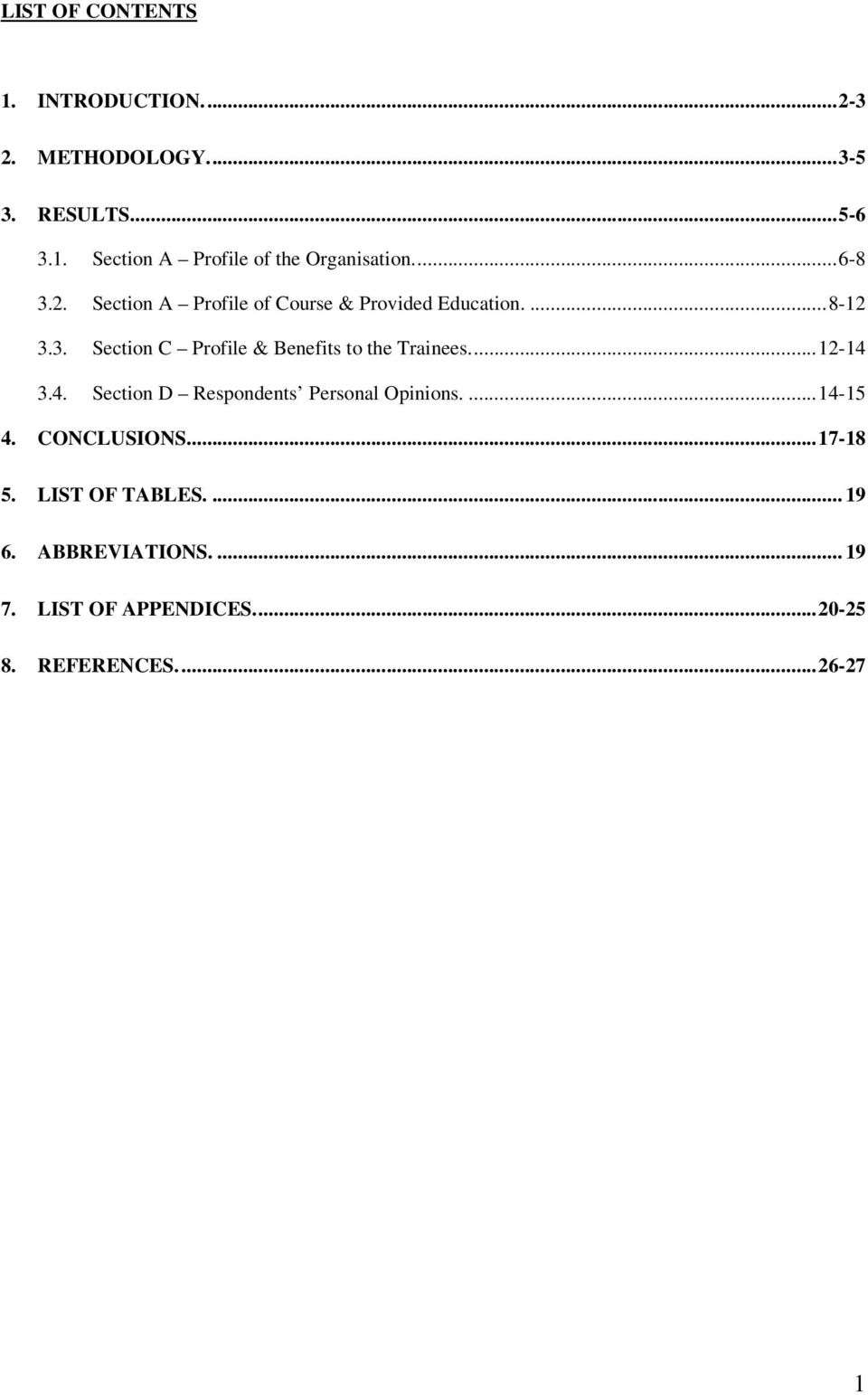 ..12-14 3.4. Section D Respondents Personal Opinions....14-15 4. CONCLUSIONS...17-18 5. LIST OF TABLES.