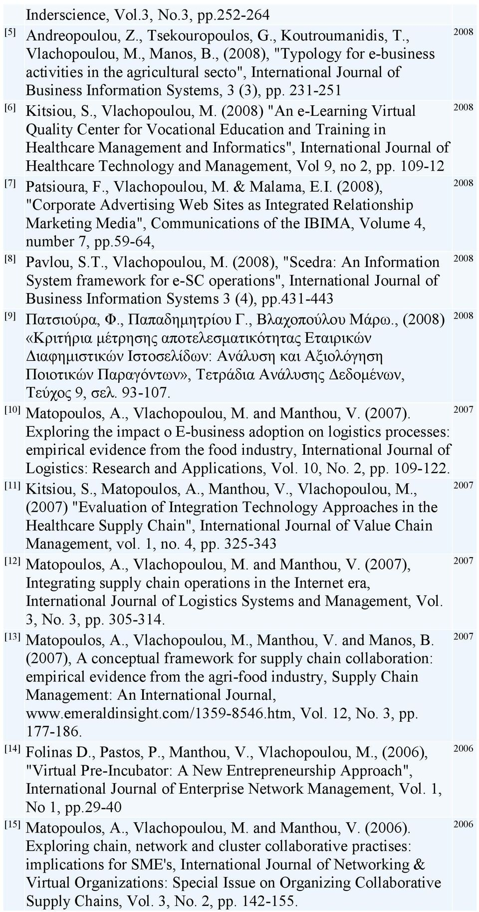 "() ""An e-learning Virtual Quality Center for Vocational Education and Training in Healthcare Management and Informatics"", International Journal of Healthcare Technology and Management, Vol 9, no 2,"