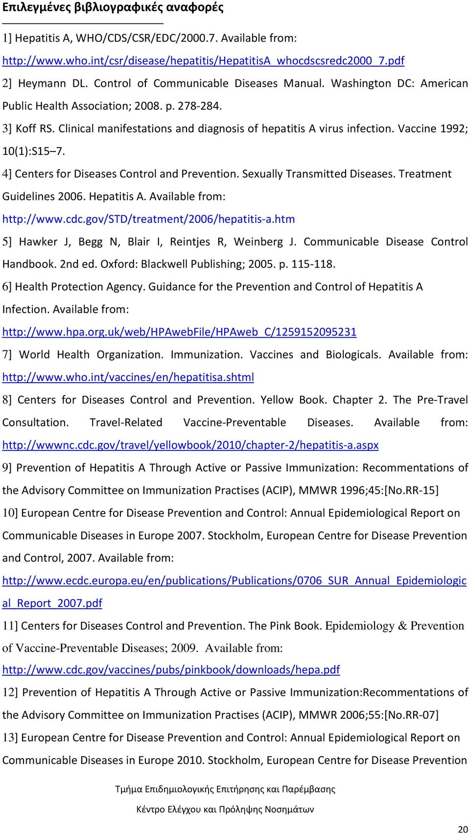 Vaccine 1992; 10(1):S15 7. 4] Centers for Diseases Control and Prevention. Sexually Transmitted Diseases. Treatment Guidelines 2006. Hepatitis A. Available from: http://www.cdc.