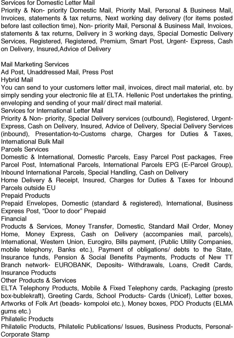 Premium, Smart Post, Urgent- Express, Cash on Delivery, Insured,Advice of Delivery Mail Marketing Services Ad Post, Unaddressed Mail, Press Post Hybrid Mail You can send to your customers letter