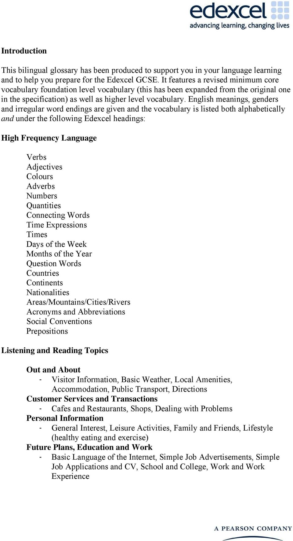 English meanings, genders and irregular word endings are given and the vocabulary is listed both alphabetically and under the following Edexcel headings: High Frequency Language Verbs Adjectives