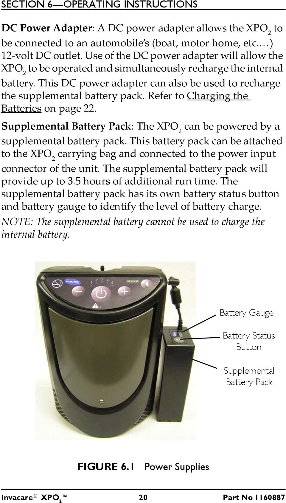 Refer to Charging the Batteries on page 22. Supplemental Battery Pack: The XPO 2 can be powered by a supplemental battery pack.