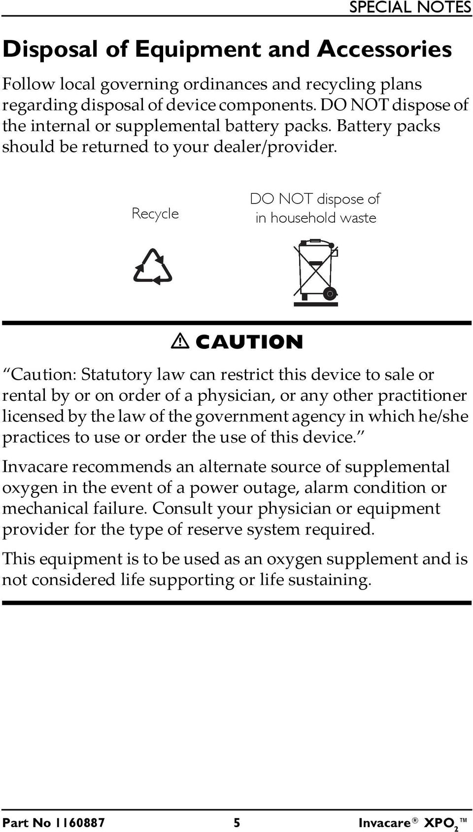 Recycle DO NOT dispose of in household waste CAUTION Caution: Statutory law can restrict this device to sale or rental by or on order of a physician, or any other practitioner licensed by the law of