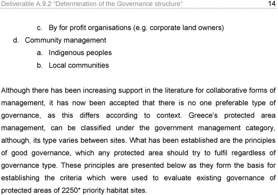 this differs according to context. Greece s protected area management, can be classified under the government management category, although, its type varies between sites.
