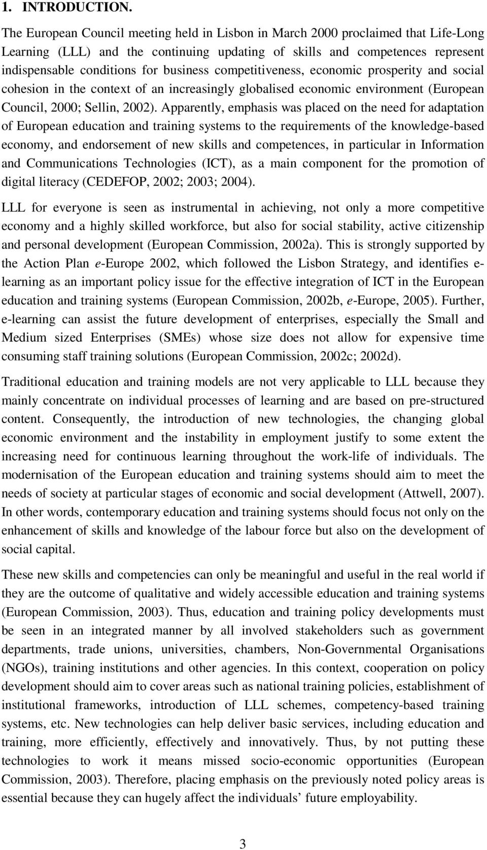 business competitiveness, economic prosperity and social cohesion in the context of an increasingly globalised economic environment (European Council, 2000; Sellin, 2002).