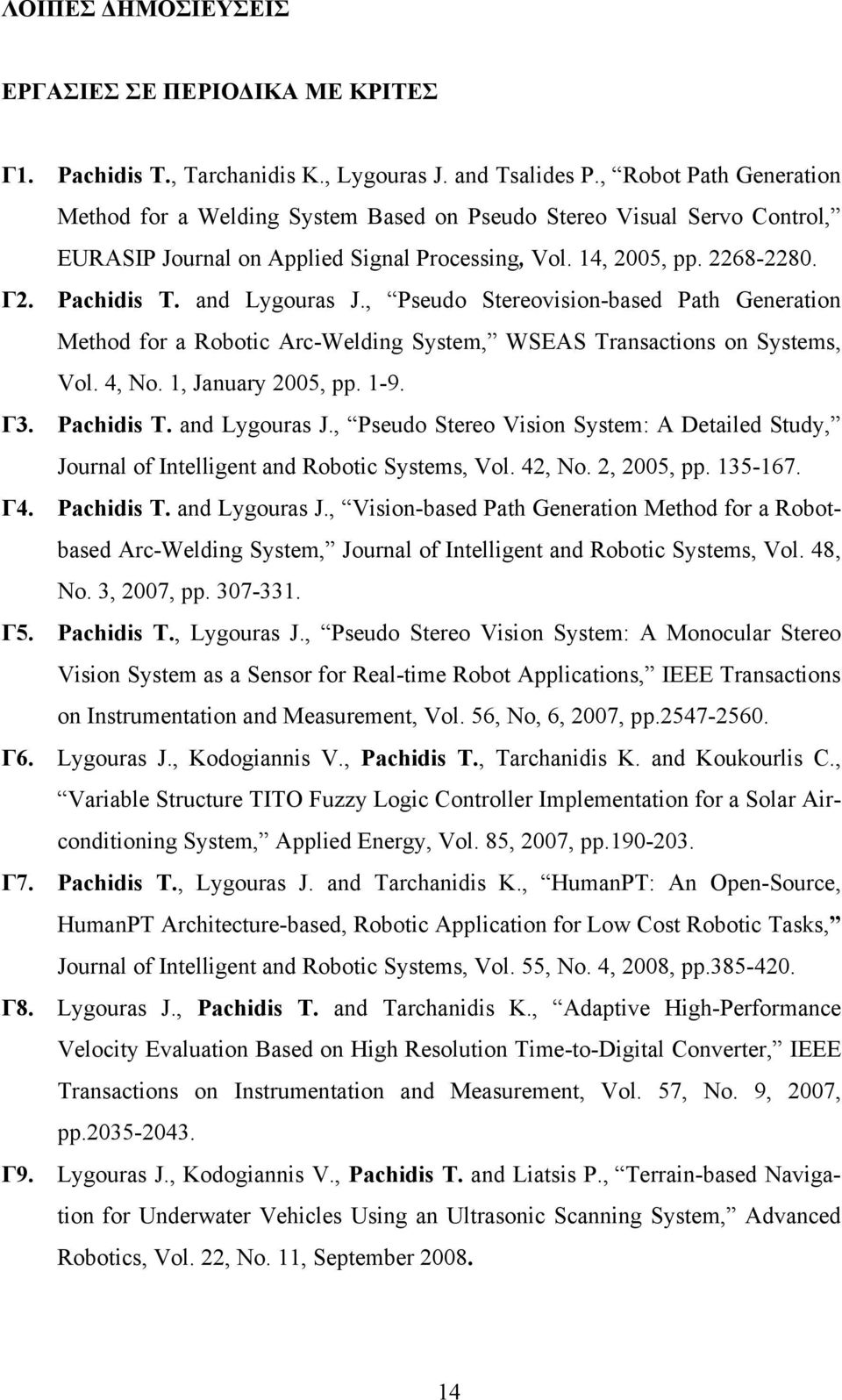and Lygouras J., Pseudo Stereovision-based Path Generation Method for a Robotic Arc-Welding System, WSEAS Transactions on Systems, Vol. 4, No. 1, January 2005, pp. 1-9. Γ3. Pachidis T. and Lygouras J.
