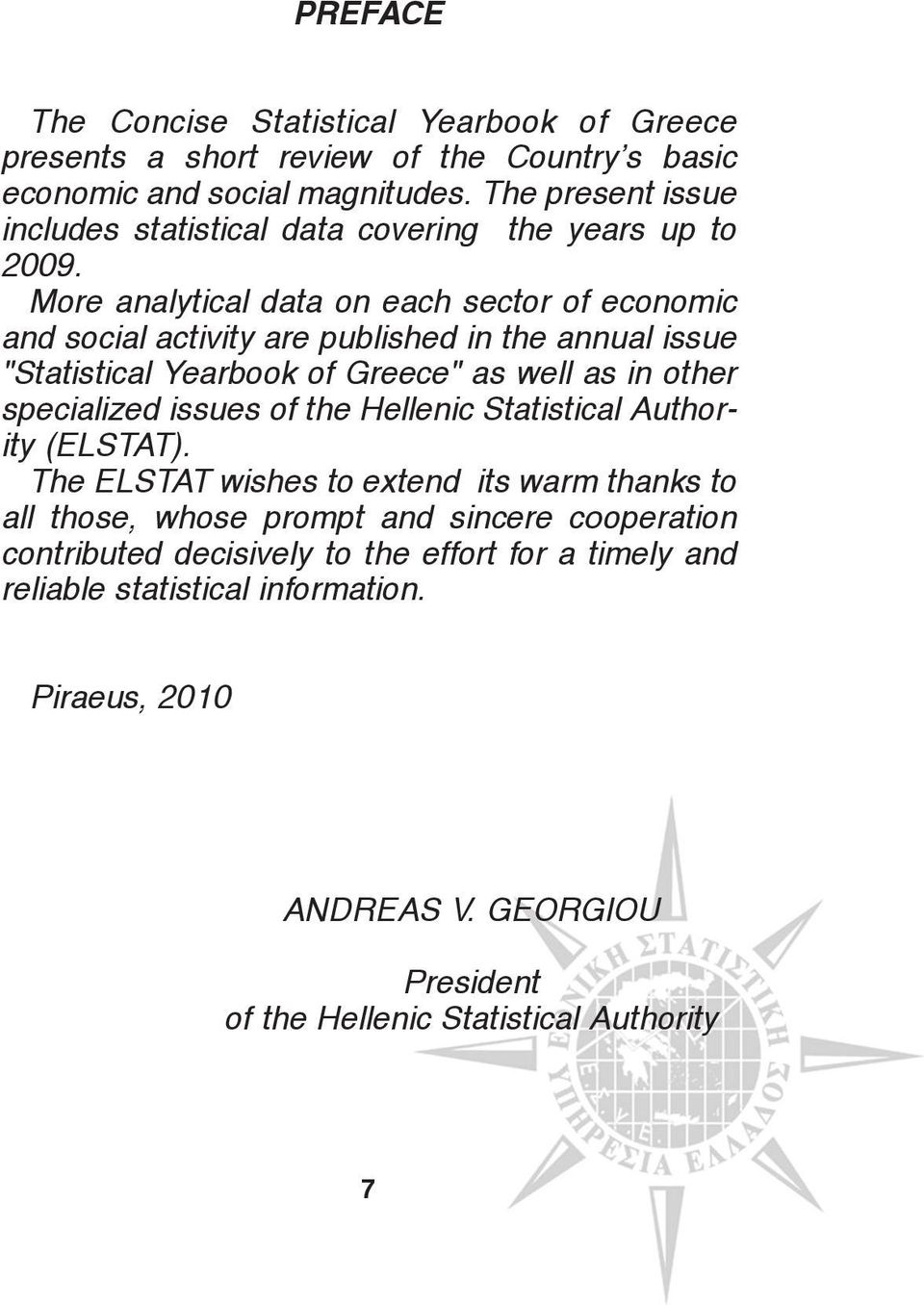 "More analytical data on each sector of economic and social activity are published in the annual issue ""Statistical Yearbook of Greece"" as well as in other specialized issues"