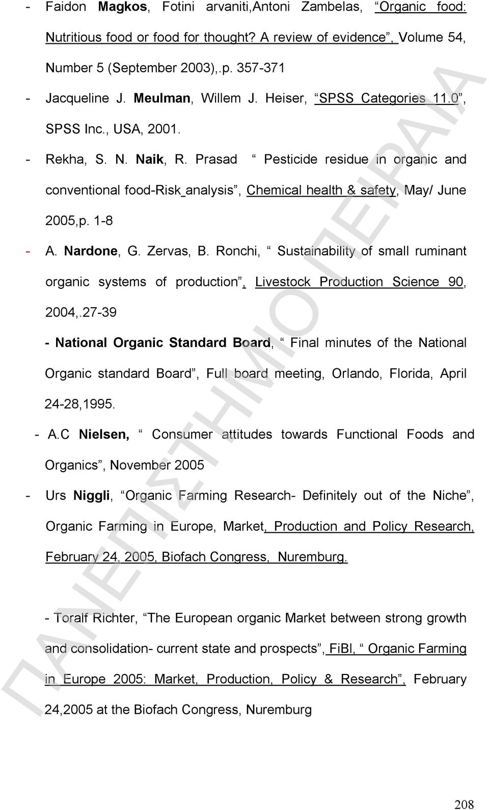 Prasad Pesticide residue in organic and conventional food-risk analysis, Chemical health & safety, May/ June 2005,p. 1-8 - A. Nardone, G. Zervas, B.