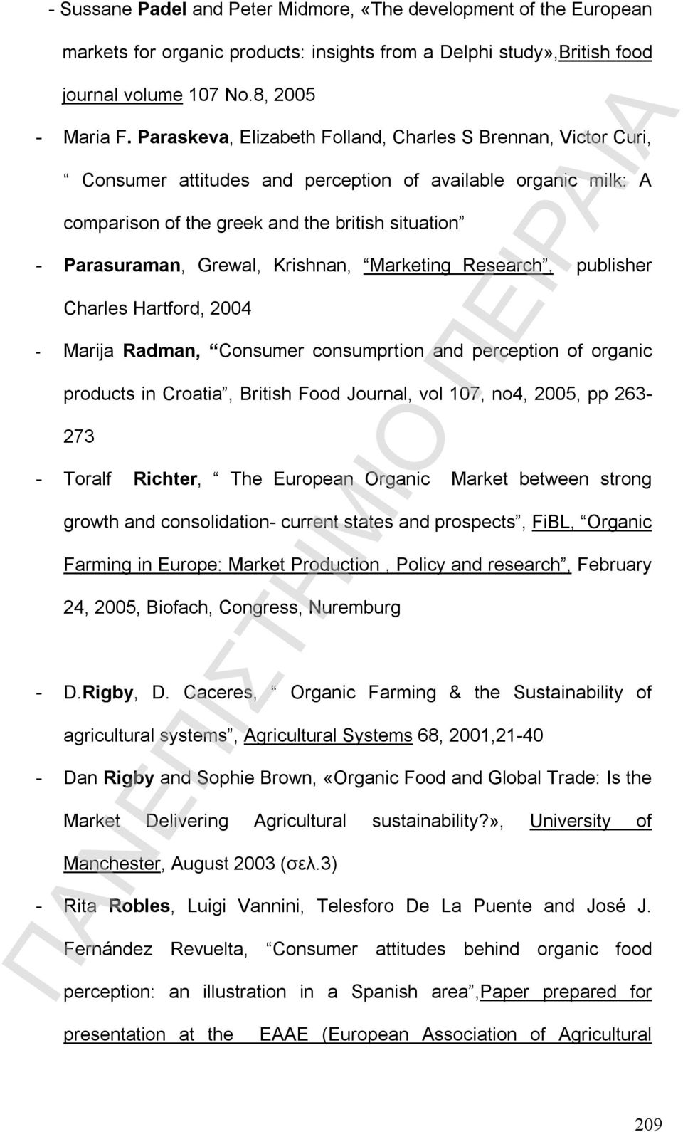 Krishnan, Marketing Research, publisher Charles Hartford, 2004 - Marija Radman, Consumer consumprtion and perception of organic products in Croatia, British Food Journal, vol 107, no4, 2005, pp