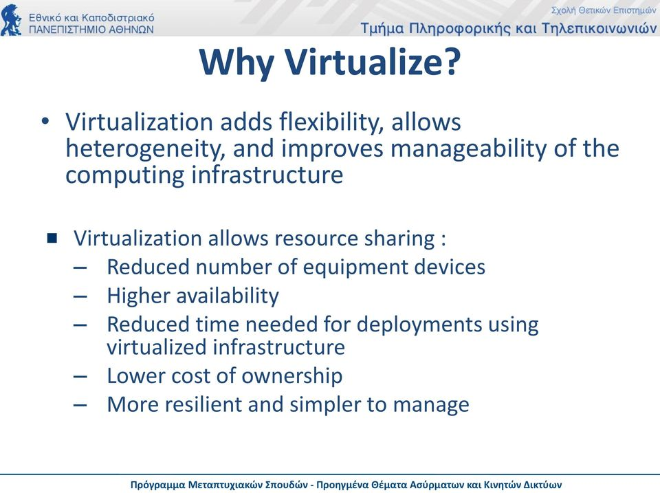 computing infrastructure Virtualization allows resource sharing : Reduced number of