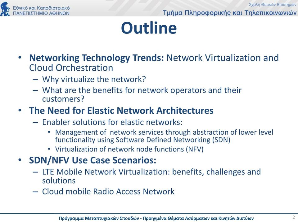 The Need for Elastic Network Architectures Enabler solutions for elastic networks: Management of network services through abstraction of