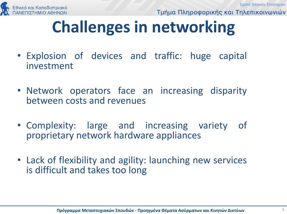 Complexity: large and increasing variety of proprietary network hardware