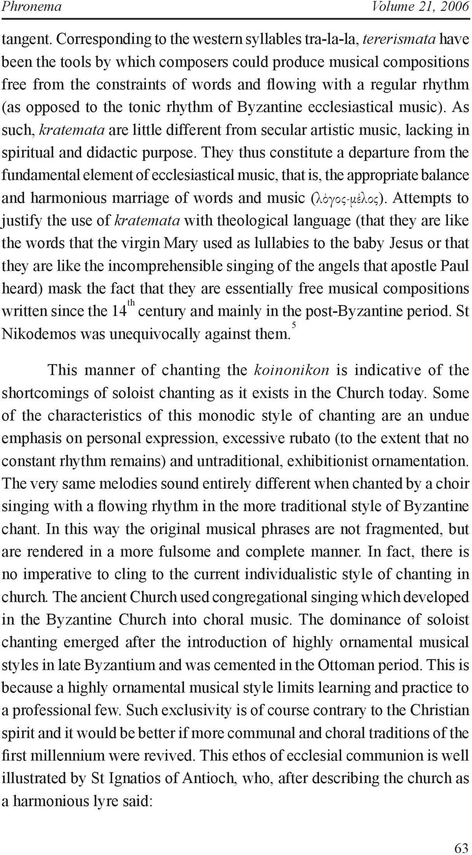 rhythm (as opposed to the tonic rhythm of Byzantine ecclesiastical music). As such, kratemata are little different from secular artistic music, lacking in spiritual and didactic purpose.