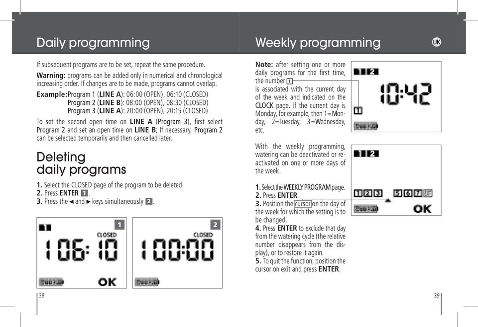 Example: Program 1 (LINE A): 06:00 (OPEN), 06:10 (CLOSED) Program 2 (LINE B): 08:00 (OPEN), 08:30 (CLOSED) Program 3 (LINE A): 20:00 (OPEN), 20:15 (CLOSED) To set the second open time on LINE A