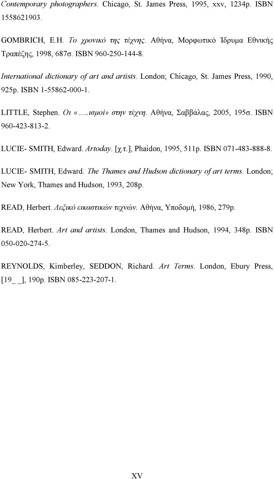 ISBN 960-423-813-2. LUCIE- SMITH, Edward. Artoday. [χ.τ.], Phaidon, 1995, 511p. ISBN 071-483-888-8. LUCIE- SMITH, Edward. The Thames and Hudson dictionary of art terms.