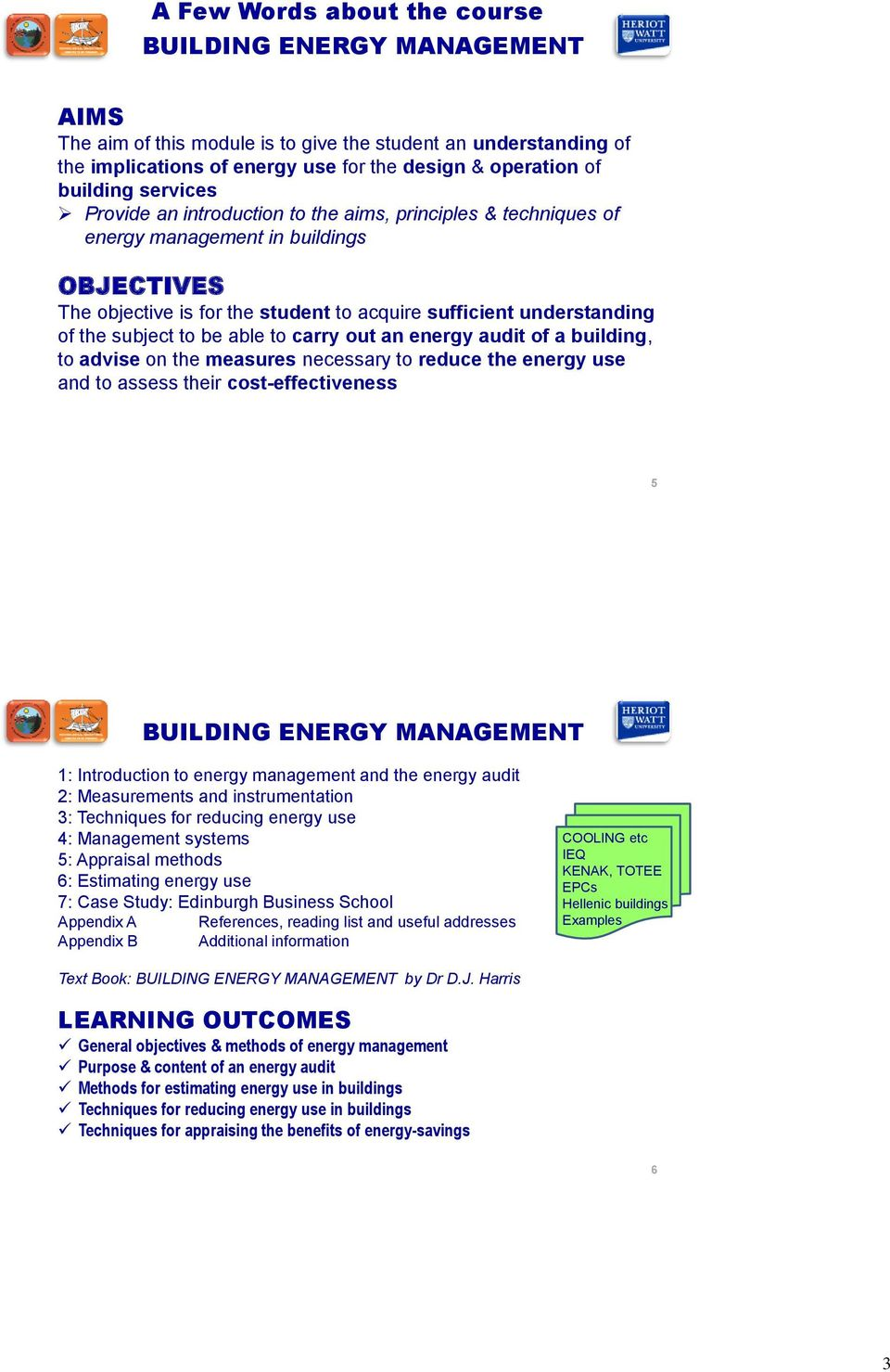 to be able to carry out an energy audit of a building, to advise on the measures necessary to reduce the energy use and to assess their cost-effectiveness 5 BUILDING ENERGY MANAGEMENT 1: Introduction