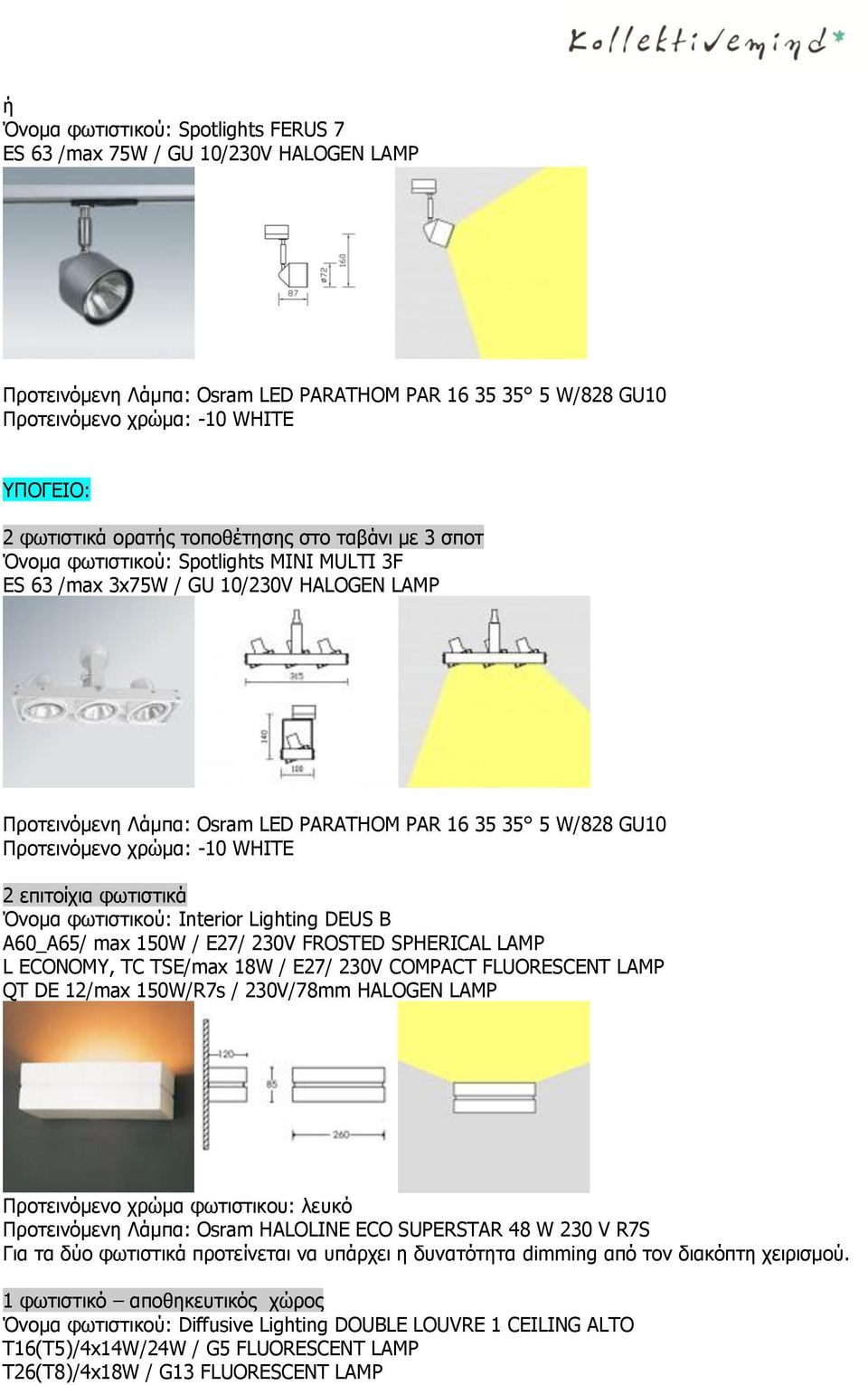 Interior Lighting DEUS B A60_A65/ max 150W / E27/ 230V FROSTED SPHERICAL LAMP L ECONOMY, TC TSE/max 18W / E27/ 230V COMPACT FLUORESCENT LAMP QT DE 12/max 150W/R7s / 230V/78mm HALOGEN LAMP