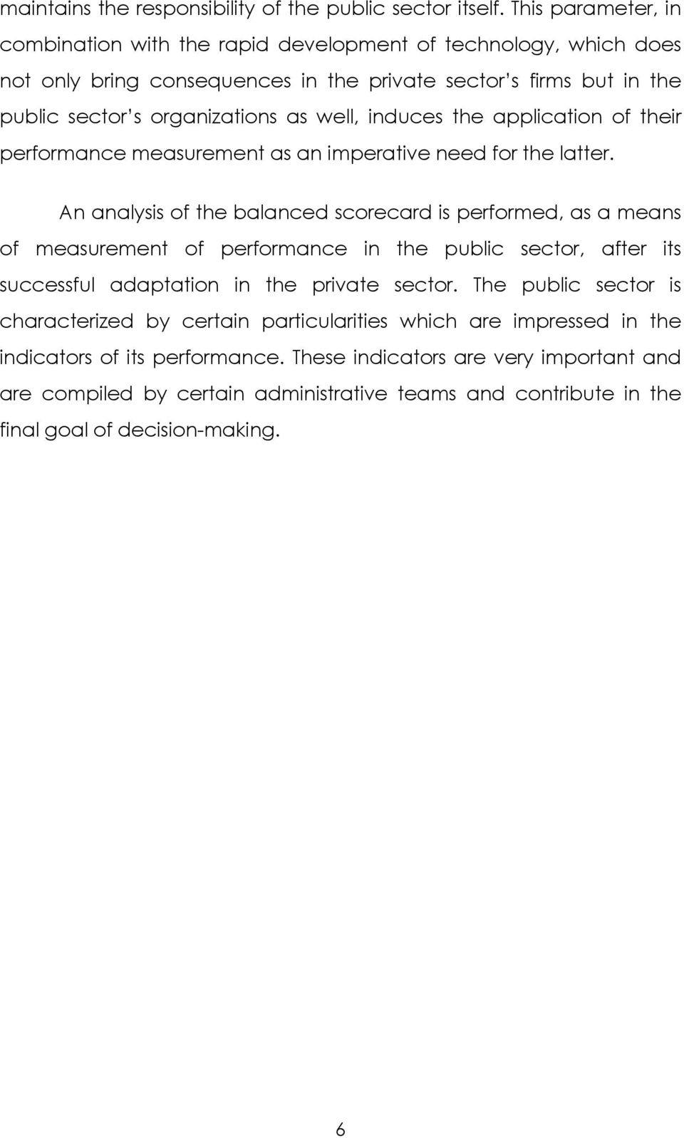 induces the application of their performance measurement as an imperative need for the latter.