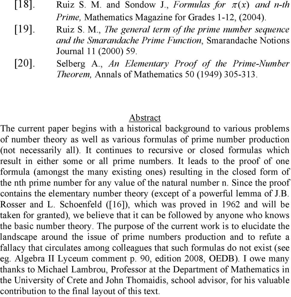 Abstract The curret paper begis with a historical backgrou to various problems of umber theory as well as various formulas of prime umber prouctio (ot ecessarily all).