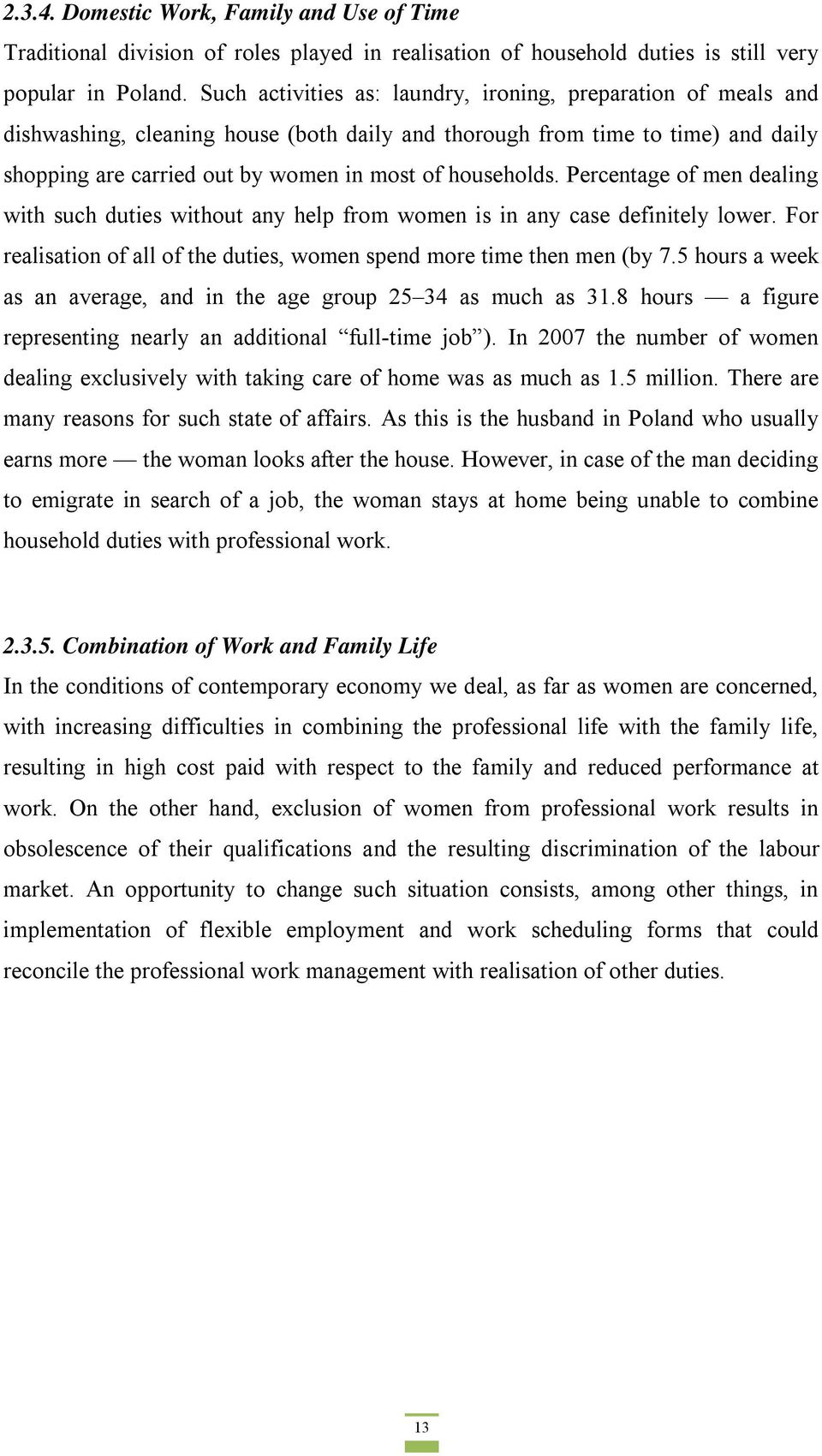households. Percentage of men dealing with such duties without any help from women is in any case definitely lower. For realisation of all of the duties, women spend more time then men (by 7.