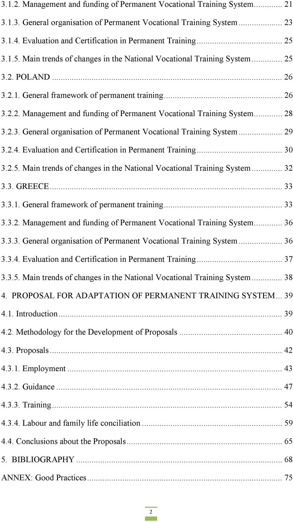 .. 26 3.2.2. Management and funding of Permanent Vocational Training System... 28 3.2.3. General organisation of Permanent Vocational Training System... 29 3.2.4.