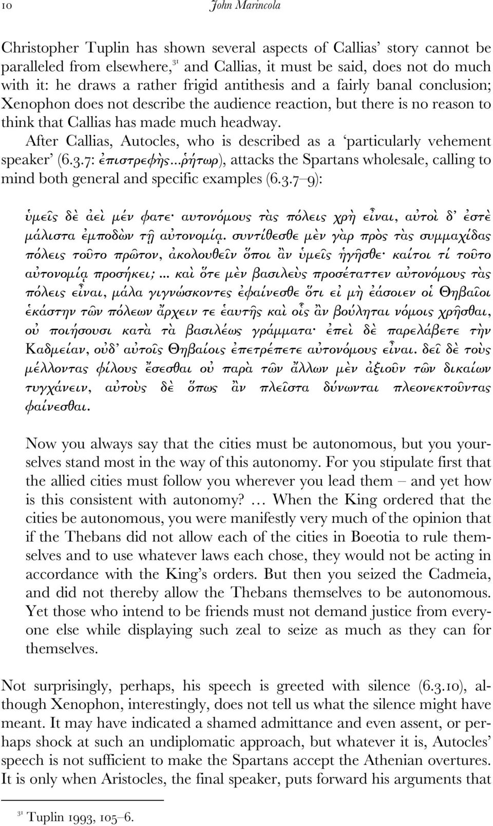 After Callias, Autocles, who is described as a particularly vehement speaker (6.3.7: ἐπιστρεφὴς...ῥήτωρ), attacks the Spartans wholesale, calling to mind both general and specific examples (6.3.7 9): ὑµεῖς δὲ ἀεὶ µέν φατε αυτονόµους τὰς πόλεις χρὴ εἶναι, αὐτοὶ δ ἐστὲ µάλιστα ἐµποδὼν τῇ αὐτονοµίᾳ.
