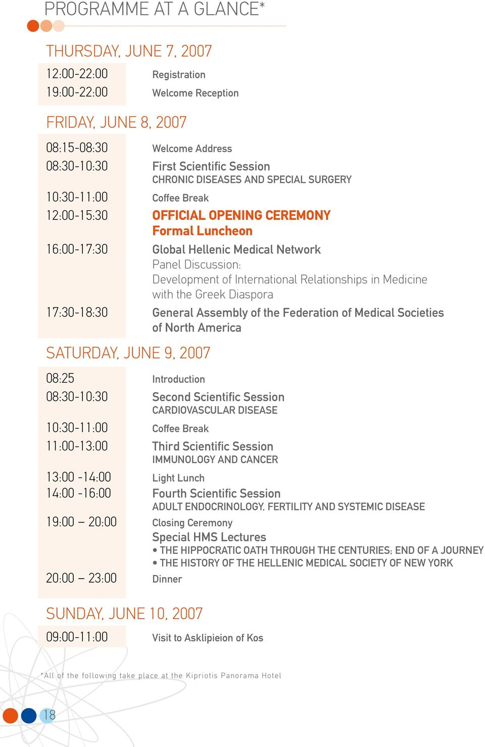 Relationships in Medicine with the Greek Diaspora 17:30-18:30 General Assembly of the Federation of Medical Societies of North America Saturday, June 9, 2007 08:25 Introduction 08:30-10:30 Second