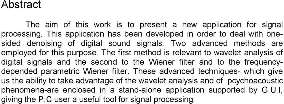 The first method is relevant to wavelet analysis of digital signals and the second to the Wiener filter and to the frequencydepended parametric Wiener filter.