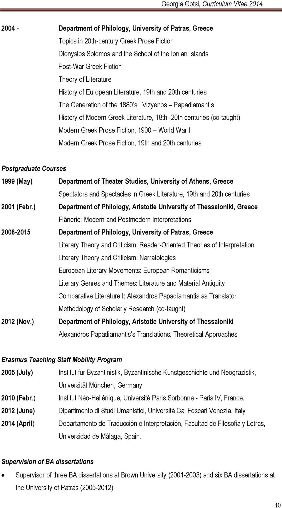 Greek Prose Fiction, 1900 World War II Modern Greek Prose Fiction, 19th and 20th centuries Postgraduate Courses 1999 (May) Department of Theater Studies, University of Athens, Greece Spectators and