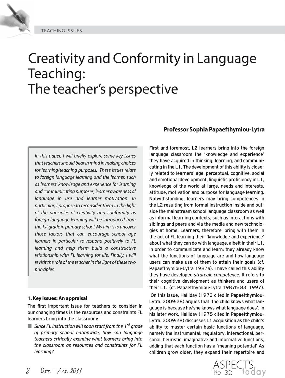 These issues relate to foreign language learning and the learner, such as learners knowledge and experience for learning and communicating purposes, learner awareness of language in use and learner
