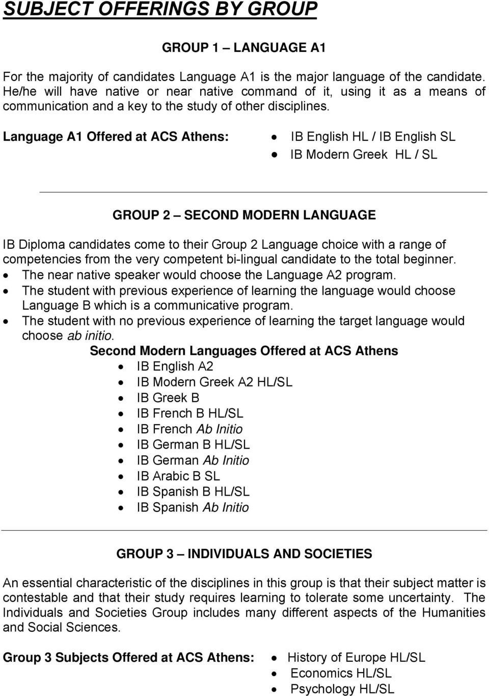 Language A1 Offered at ACS Athens: IB English HL / IB English SL IB Modern Greek HL / SL GROUP 2 SECOND MODERN LANGUAGE IB Diploma candidates come to their Group 2 Language choice with a range of