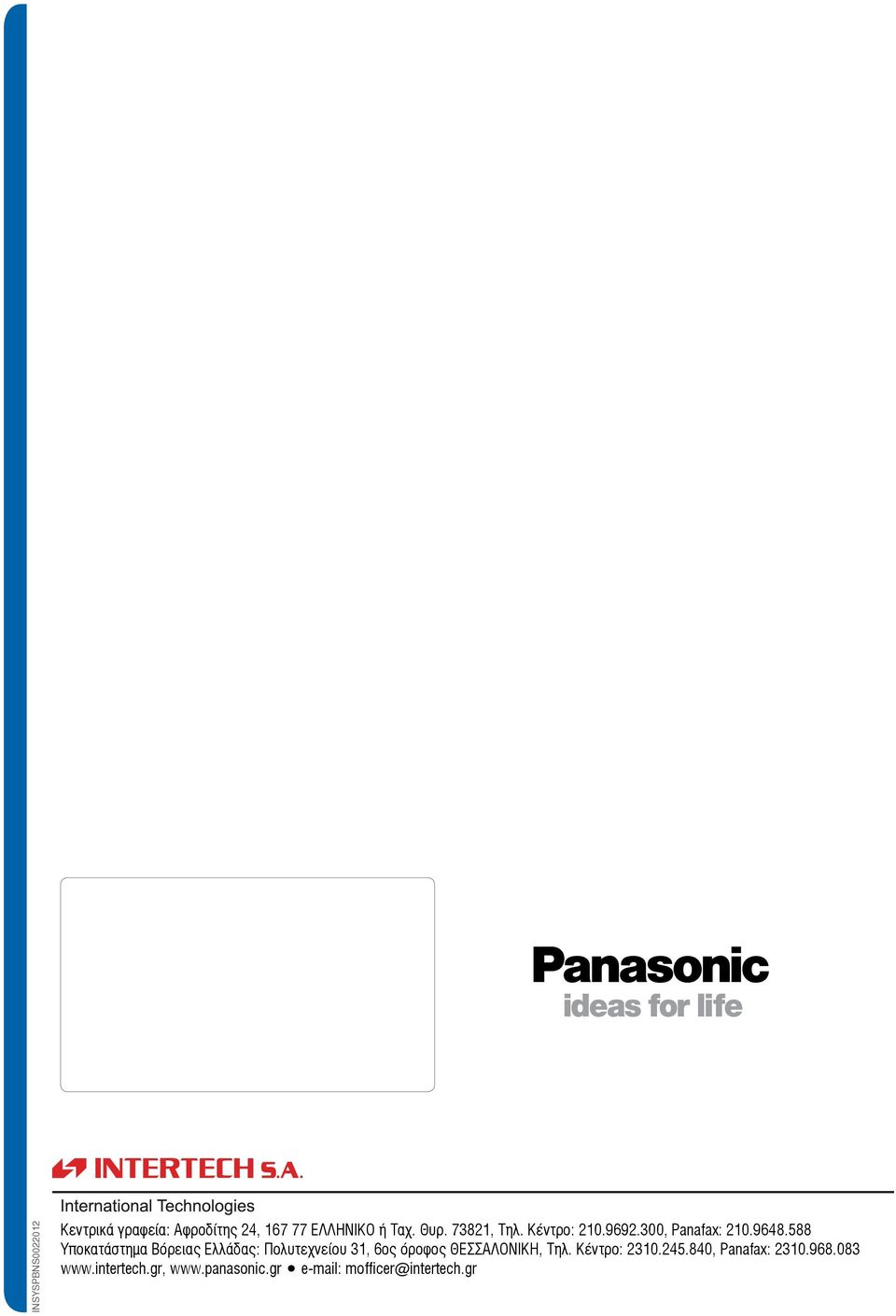 Panasonic that bring System our Networks products in europe line with Bracknell state-of-the-art Panasonic technology. UK Ltd Berkshire Panasonic House RG12 8FP Willoughby Road www.panasonic.co.