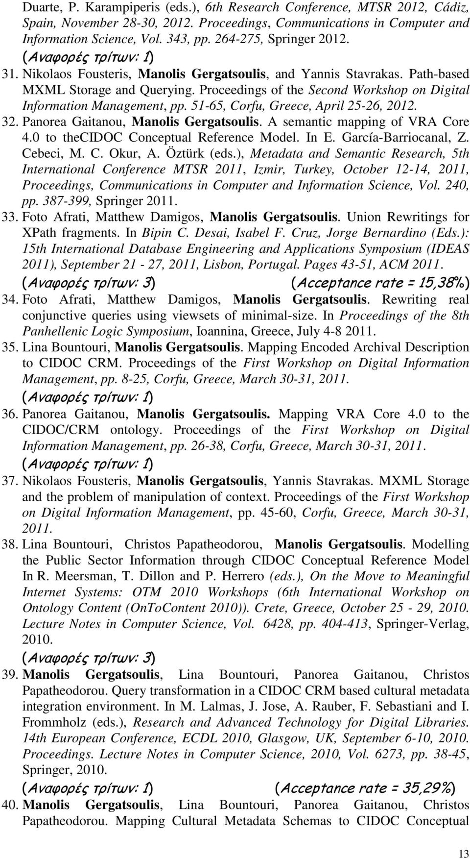 Proceedings of the Second Workshop on Digital Information Management, pp. 51-65, Corfu, Greece, April 25-26, 2012. 32. Panorea Gaitanou, Manolis Gergatsoulis. A semantic mapping of VRA Core 4.