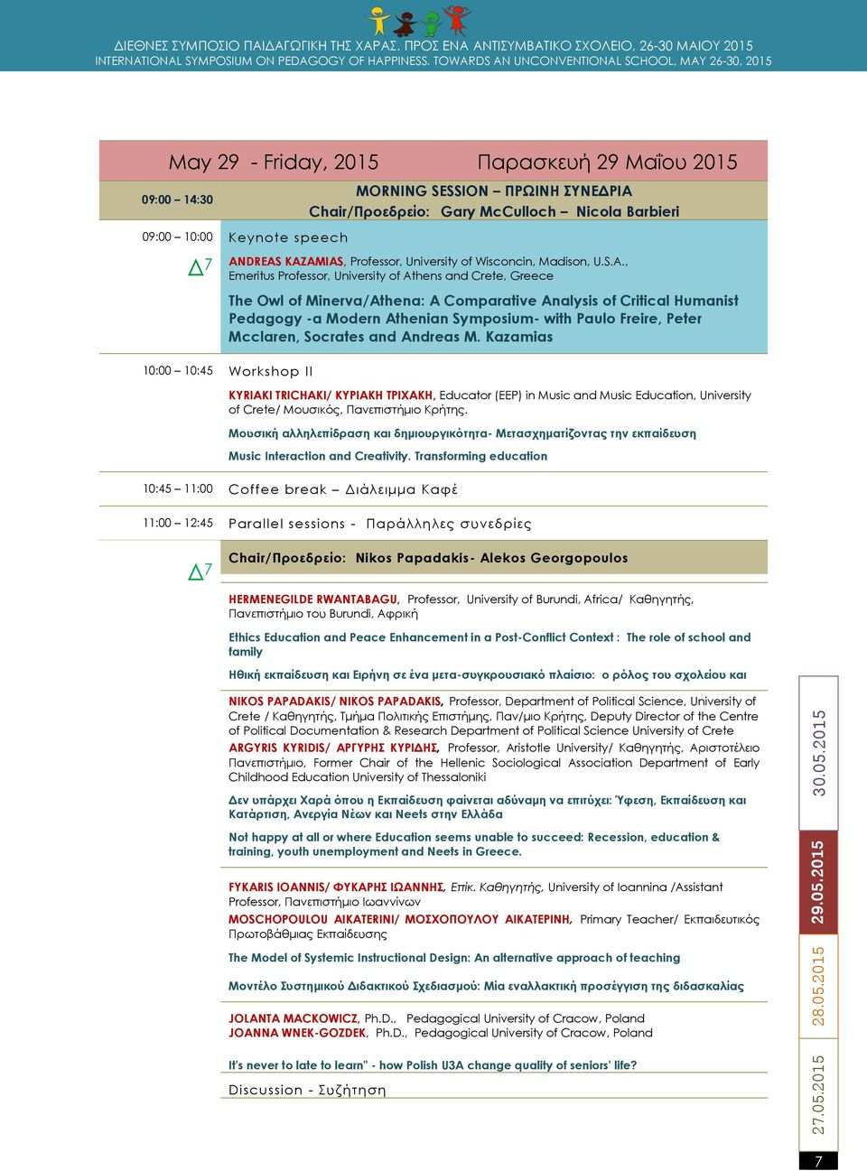 , Emeritus Professor, University of Athens and Crete, Greece The Owl of Minerva/Athena: A Comparative Analysis of Critical Humanist Pedagogy -a Modern Athenian Symposium- with Paulo Freire, Peter